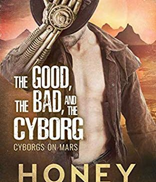 The Good, The Bad, and the Cyborg by Honey Phillips