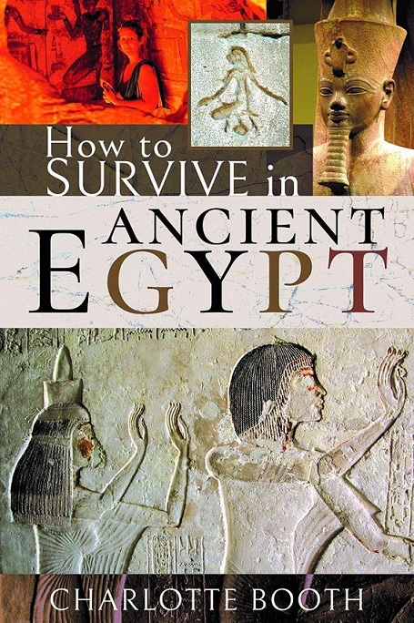 How to Survive in Ancient Egypt by Charlotte Booth