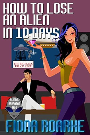 How to Lose An Alien in 10 Days by Fiona Roarke