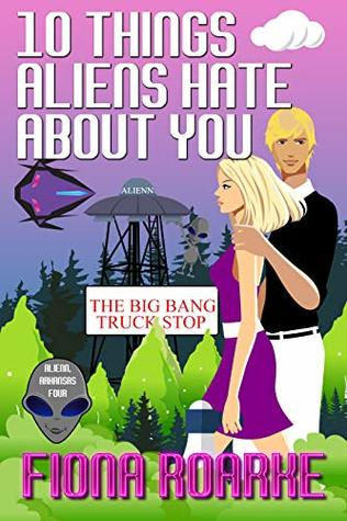10 Things Aliens Hate About You by Fiona Roarke
