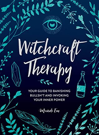 Witchcraft Therapy: You Guide to Banishing Bullshit and Invoking Your Inner Power by Mandi Em