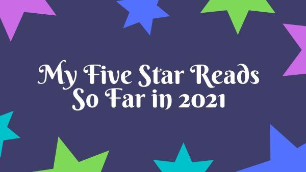 My Five Star Reads So Far in 2021