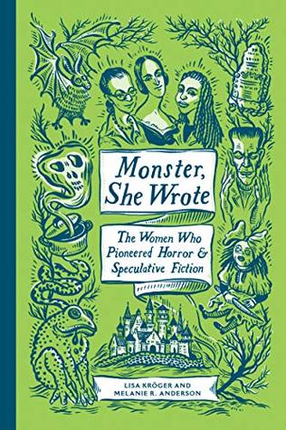 Cover for Monster, She Wrote: The Women Who Pioneered Horror and Speculative Fiction by Lisa Kröger and Melanie R. Anderson