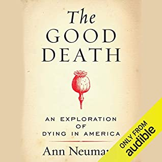 Cover for The Good Death: An Exploration of Dying in America by Ann Neumann