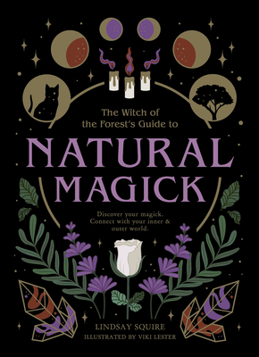 Cover for Natural Magick: Discover your magick. Connect with your inner outer world by Lindsay Squire