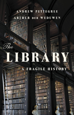 Cover for The Library: A Fragile History by Andrew Pettegree and Arthur der Weduwen