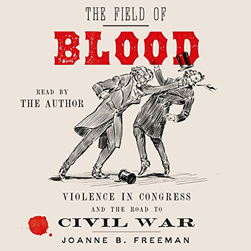 Cover for Field of Blood: Violence in Congress and the Road to Civil War by Joanne B. Freeman